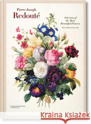 Redouté - Selection of the Most Beautiful Flowers Dr H. Walter Lack 9783836505154