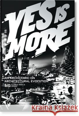 Yes Is More: An Archicomic on Architectural Evolution Bjarke Ingels 9783836520102
