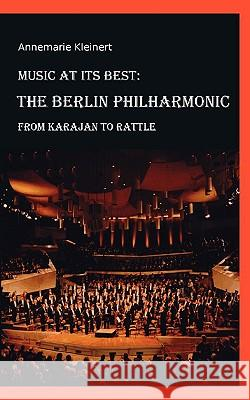 Music at its Best : The Berlin Philharmonic: From Karajan to Rattle Annemarie Kleinert 9783837063615