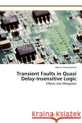 Transient Faults in Quasi Delay-Insensitive Logic Werner Friesenbichler 9783838133249