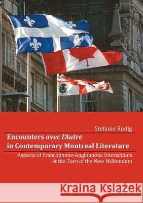 Encounters Avec l'Autre in Contemporary Montreal Literature. Aspects of Francophone-Anglophone Interactions at the Turn of the New Millennium Rudig, Stefanie 9783838202433