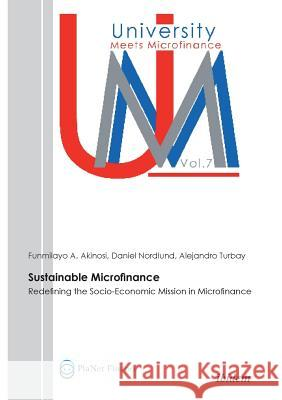 Sustainable Microfinance. Redefining the Socio-Economic Mission in Microfinance Akinosi, Funmilayo A.; Nordlund, Daniel; Turbay, Alejandro 9783838203348