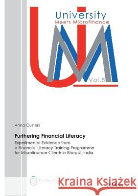 Furthering Financial Literacy. Experimental Evidence from a Financial Literacy Training Programme for Microfinance Clients in Bhopal, India Custers, Anna 9783838203379