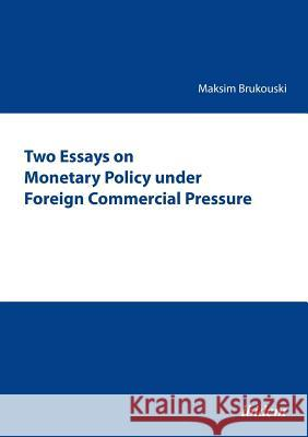 Two Essays on Monetary Policy Under Foreign Commercial Pressure. Brukouski, Maksim 9783838203584