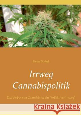 Irrweg Cannabispolitik Heinz Duthel 9783839164426 Books on Demand