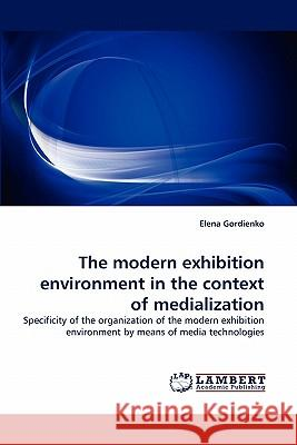 The Modern Exhibition Environment in the Context of Medialization  9783843353182