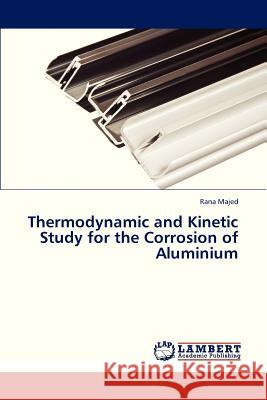 Thermodynamic and Kinetic Study for the Corrosion of Aluminium  9783848419968