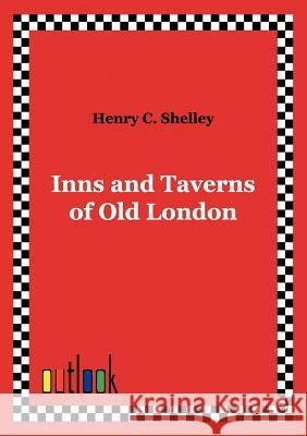 Inns and Taverns of Old London Shelley, Henry C. 9783864030253