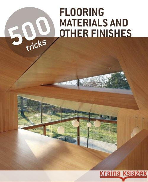 500 Tricks Flooring Materials and Other Finishes Praca Zbiorowa 9783864075025