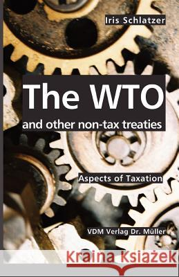 The WTO and other non-tax treaties Iris Schlatzer 9783865501738