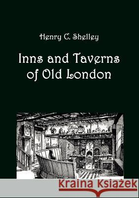 Inns and Taverns of Old London Shelley, Henry C.   9783867415088