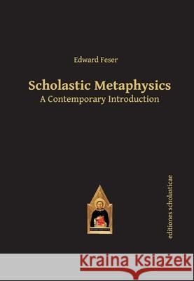 Scholastic Metaphysics: A Contemporary Introduction Edward Feser 9783868385441