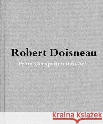 Robert Doisneau : From Craft to Art Jean-Francois Chevrier Robert Doisneau 9783869300252