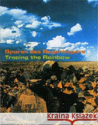 Tracing the Rainbow: Art and Life in Southern Africa Stefan Eisenhofer 9783897901582 Arnoldsche Verlagsanstalt GmbH