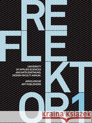Reflektor 1: University Of Applied Sciences And Arts Dortmund, Design Faculty Annual [With CDROM] Arnoldsche 9783897902947