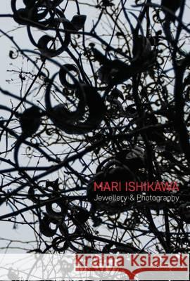 Mari Ishikawa: Jewellery & Photography. Where Does the Parallel World Exist? Monika Fahn Jorunn Veiteberg Gabriella Zaharias-Doff 9783897904620