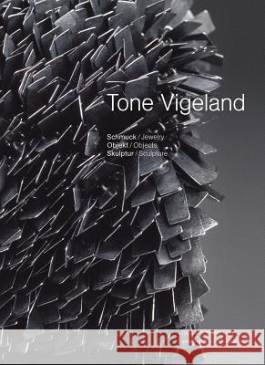 Tone Vigeland: Jewelry - Objects - Sculpture Dr Angelika Nollert 9783897904880