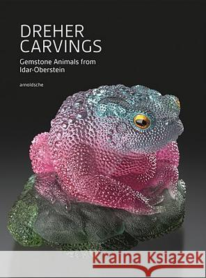 Dreher Carvings: Gemstone Animals from Idar-Oberstein Wilhelm Lindemann Will Larson Ekkehard Schneider 9783897905078