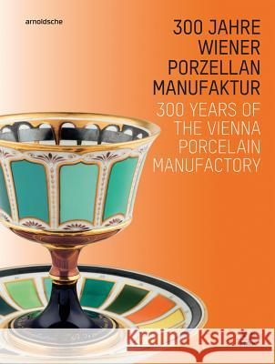 300 Years of the Vienna Porcelain Manufactory  9783897905306