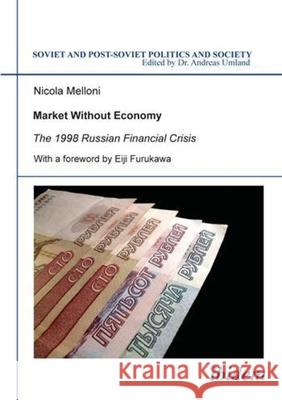 Market Without Economy - The 1998 Russian Financial Crisis : The 1998 Russian Financial Crisis Nicola Melloni 9783898214070
