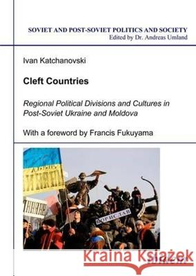 Cleft Countries: Regional Political Divisions and Cultures in Post-Soviet Ukraine and Moldova Ivan Katchanovski 9783898215589