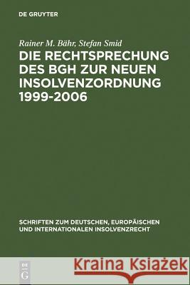 Die Rechtsprechung Des Bgh Zur Neuen Insolvenzordnung 1999-2006 = Court Decisions of the Federal Supreme Court with Respect to the New Insolvency Orde Rainer M. Baehr 9783899493672