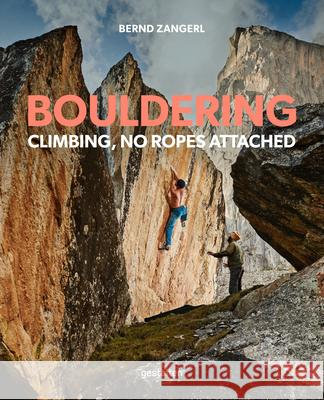 Bouldering: Climbing, No Ropes Attached Bernd Zangerl 9783899550245