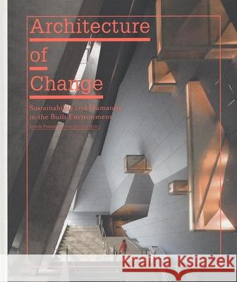 Architecture of Change: Sustainability and Humanity in the Built Environment Kristin Feireiss Lukas Feireiss 9783899552119