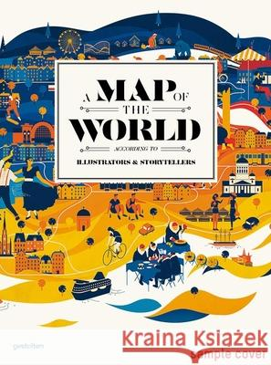 A Map of the World: The World According to Illustrators and Storytellers Antonis Antoniou R. Klanten H. Ehmann 9783899554694