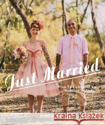 Just Married: How to Celebrate Your Wedding in Style F. Leahy S. Ehmann 9783899554892 Gestalten Verlag