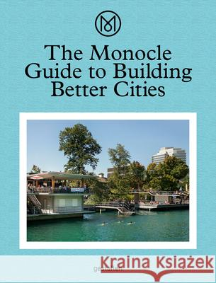 The Monocle Guide to Building Better Cities Monocle 9783899555035 Gestalten