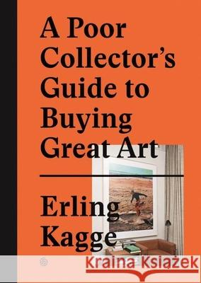 A Poor Collector's Guide to Buying Great Art Erling Kagge 9783899555790 Gestalten Verlag