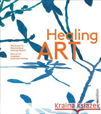 Healing Art: How Art in Hospitals Promotes Healing Isabel Gruener in Collaboration with the 9783899862973