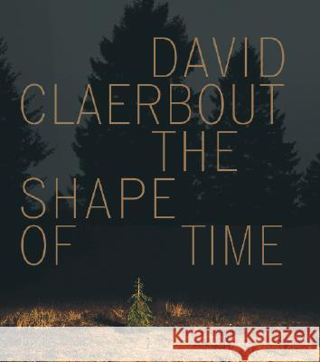David Claerbout : The Shape of Time Raymond Bellour 9783905829389