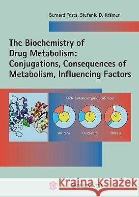 The Biochemistry of Drug Metabolism : Volume 2: Conjugations, Consequences of Metabolism, Influencing Factors Bernard Testa Stefanie D. Krämer  9783906390543