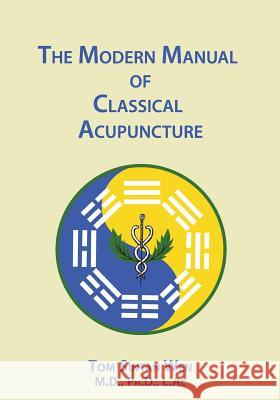 The Modern Manual of Classical Acupuncture Tom S. Wen Robert C. Wright 9783935508186