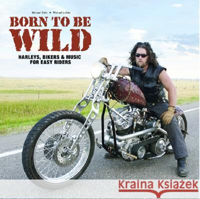 Born to Be Wild: Harleys, Bikers & Music for Easy Riders [With 4 CDs] Lichter Michael                          Michael Stein 9783937406657