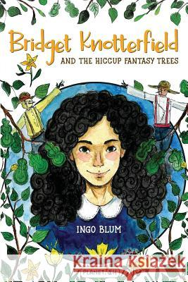 Bridget Knotterfield and the Hiccup Fantasy Trees Ingo Blum Svetlana Janev 9783947410460