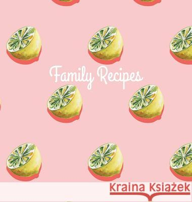 Family Recipes: Hardcover Family Recipe Book to Write In, Your Favorite Recipe Journal and Organizer Laura Nele 9783947808113