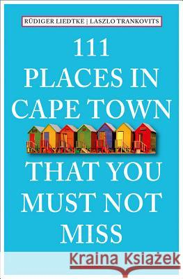 111 Places in Cape Town That You Must Not Miss Rudiger Liedtke R. Liedtke Laszlo Trankovits 9783954516100