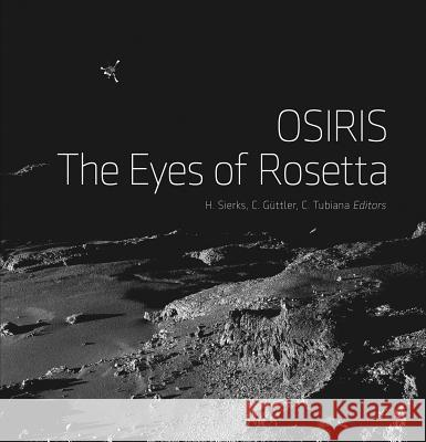 OSIRIS - The Eyes of Rosetta : Journey to Comet 67P, a Witness to the Birth of Our Solar System Holger Sierks 9783958296220