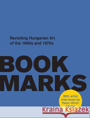Book Marks. Revisiting the Hungarian Art of the 60s and 70s. Artist Interviews by Hans Ulrich Obrist  9783960984481