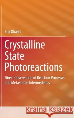 Crystalline State Photoreactions: Direct Observation of Reaction Processes and Metastable Intermediates  9784431543725