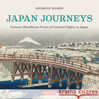 Japan Journeys: Famous Woodblock Prints of Cultural Sights in Japan Andreas Marks 9784805313107