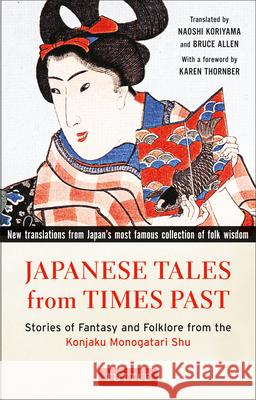 Japanese Tales from Times Past: Stories of Fantasy and Folklore from the Konjaku Monogatari Shu (90 Stories Included) Naoshi Koriyama Bruce Allen Karen Thornber 9784805313411