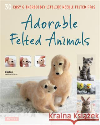 Adorable Felted Animals: 30 Easy & Incredibly Lifelike Needle Felted Pals Gakken Handmad 9784805313589
