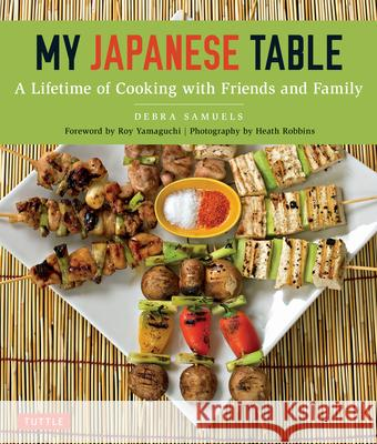 My Japanese Table: A Lifetime of Cooking with Friends and Family Debra Samuels Heath Robbins Roy Yamaguchi 9784805313954 Tuttle Publishing