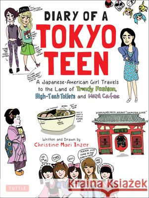 Diary of a Tokyo Teen: A Japanese-American Girl Travels to the Land of Trendy Fashion, High-Tech Toilets and Maid Cafes Christine Mari Inzer 9784805313961