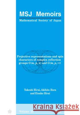 Projective Representations and Spin Characters of Complex Reflection Groups G(m, P, N) and G(m, P,∞) Takeshi Hirai Akihito Hora Etsuko Hirai 9784864970174