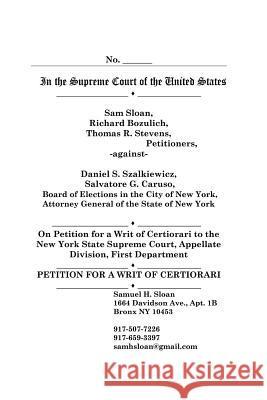Petition for a Writ of Certiorari in Sloan Vs Szalkiewicz and Board of Elections in the City of New York Samuel H Sloan Stephen Kitzinger  9784871873819